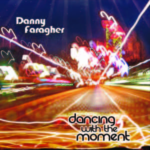 Front Album Cover of Dancing with the Moment - Danny Faragher